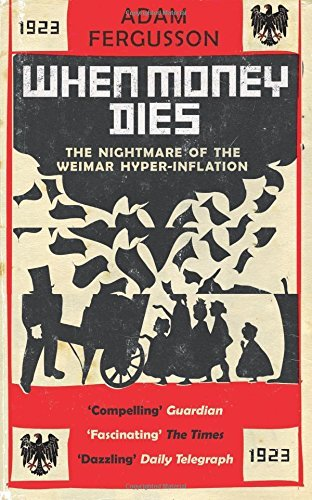 When Money Dies: The nightmare of the Weimar Hyper-Inflation by Adam Fergusson (2010-08-02)