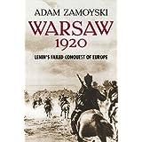 Warsaw 1920: Lenin's Failed Conquest of Europe ~ Adam Zamoyski