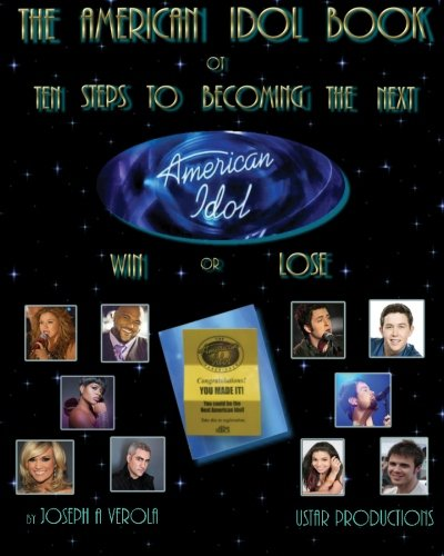 The American Idol Book or Ten Steps To Becoming The Next American Idol -Win or Lose - 2nd Edition