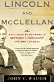 Lincoln and McClellan: The Troubled Partnership between a President and His General (0230114229) by Waugh, John C.