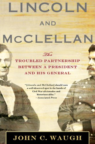 Lincoln and McClellan: The Troubled Partnership between a President...