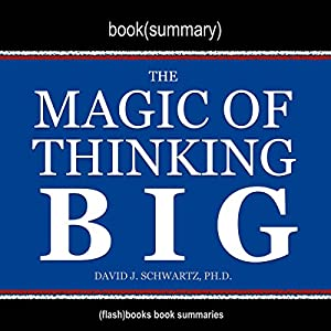 Summary of The Magic of Thinking Big by David J. Schwartz Audiobook