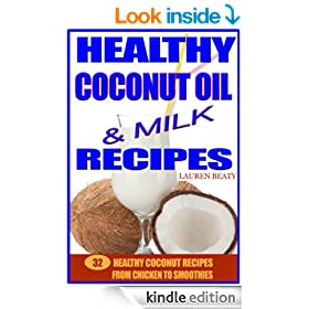 Healthy Coconut Oil & Milk Recipes: 32 Healthy Coconut Recipes From Chicken to Smoothies