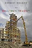 The Ballymun Trilogy (1848400675) by Bolger, Dermot