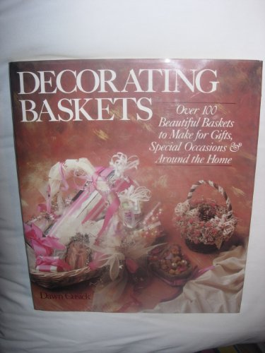 Decorating Baskets - Over 100 Beautiful Baskets To Make For Gifts, Special Occasions & Around The Home