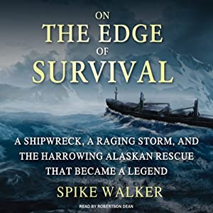 On the Edge of Survival: A Shipwreck, a Raging Storm, and the Harrowing Alaskan Rescue That Became a Legend | [Spike Walker]