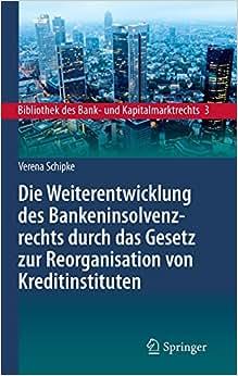 Die Weiterentwicklung des Bankeninsolvenzrechts durch das Gesetz zur Reorganisation von Kreditinstituten: Eine Untersuchung unter besonderer ... und Kapitalmarktrechts) (German Edition) online