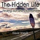 The Hidden Life: Finding out Why You Matter Hörbuch von David Megill Gesprochen von: Randy Whitlow