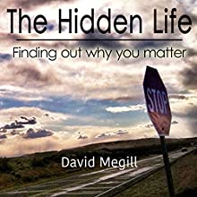 The Hidden Life: Finding out Why You Matter Audiobook by David Megill Narrated by Randy Whitlow
