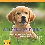 Welpen-Erziehung: Der 8-Wochen-Trainingsplan für Welpen. Plus Junghund-Training vom 5. bis 12. Monat