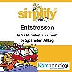 Simplify your life - Entstressen: In 25 Minuten zu einem entspannten Alltag | Ruth Drost-Hüttl