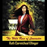 Wild Rose of Lancaster: The Wild Rose Series, Book 1 (       UNABRIDGED) by Ruth Carmichael Ellinger Narrated by Gale Hyatt