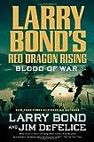 Larry Bond's Red Dragon Rising: Blood of War Larry Bond