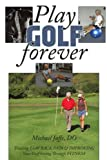img - for Play Golf Forever: Treating Low Back Pain & Improving Your Golf Swing Through Fitness book / textbook / text book