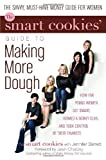img - for The Smart Cookies' Guide to Making More Dough: How Five Young Women Got Smart, Formed a Money Club, and Took Control of Their Finances by Andrea Baxter (2008-09-30) book / textbook / text book