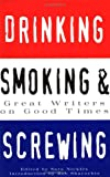 Drinking, Smoking and Screwing: Great Writers on Good Times (0811807843) by Sara Nickles