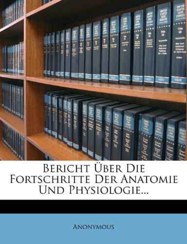 Bericht Über Die Fortschritte Der Anatomie Und Physiologie...