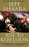 Rise to Rebellion: A Novel of the American Revolution (0345427548) by Shaara, Jeff