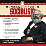 The Politically Incorrect Guide to Socialism   Kevin D. Williamson