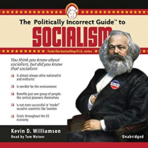 The Politically Incorrect Guide to Socialism | [Kevin D. Williamson]