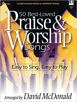 50 best loved praise worship songs easy to sing easy to play david mcdonald 0884088230586. Black Bedroom Furniture Sets. Home Design Ideas