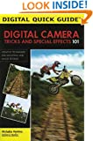 Digital Camera Tricks and Special Effects 101: Creative Techniques for Shooting and Image Editing! (Digital Quick Guides)