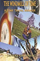 The Windmill of Time: A Time Travel Memoir