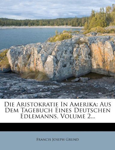 Die Aristokratie In Amerika: Aus Dem Tagebuch Eines Deutschen Edlemanns, Volume 2...