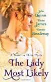 The Lady Most Likely: A Novel in Three Parts. by Julia Quinn, Eloisa James, Connie Brockway