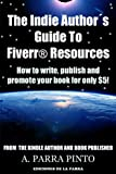 The Indie Author´s Guide To Fiverr Resources: How to Write, Publish and Promote Your Book for Only $5! (Kindle Self-Publishing 101)