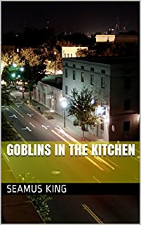 (FREE on 7/26) Goblins In The Kitchen by Seamus King - http://eBooksHabit.com