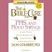 The Bible Cure for PMS and Mood Swings: Ancient Truths, Natural Remedies and the Latest Findings for Your Health Today | [Don Colbert]