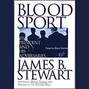 Blood Sport: The President and His Adversaries | [James B. Stewart]