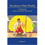 Wondrous Web Worlds: Volume 2 ~ J Alan Erwine