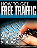 Book Cover For How to Get Free Traffic - Unique and Useful Ways to Send Visitors to Your Sites