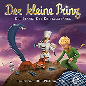 Der Planet der Kristalltränen (Der kleine Prinz 26) Hörspiel