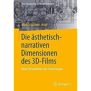 Die ästhetisch-narrativen Dimensionen des 3D-Films: Neue Perspektiven der Stereoskopie (Neue Perspe