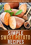 Sweet Potato Recipes: Delicious Sweet Potato Recipes To Keep You Fit And Healthy (The Simple Recipe Series)