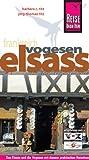 Reise Know-How Elsass und Vogesen: Reiseführer für individuelles Entdecken