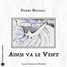 Ainsi va le Vent | Livre audio Auteur(s) : Pierre Boussel Narrateur(s) : Pierre Boussel,  Marlène