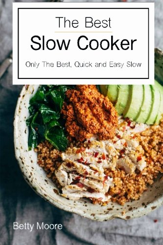 The Best Slow Cooker Cookbook: Only The Best, Quick and Easy Slow Cooker Recipes (Slow Cooker Recipie Books compare prices)