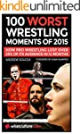 100 Worst Wrestling Moments Of 2015:...