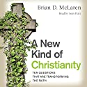 A New Kind of Christianity: Ten Questions That Are Transforming the Faith (       UNABRIDGED) by Brian D. McLaren Narrated by Sean Pratt