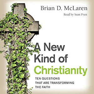 A New Kind of Christianity: Ten Questions That Are Transforming the Faith | [Brian D. McLaren]