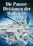 Die Panzer-Divisionen der Waffen-SS