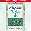 Codependent No More: How to Stop Controlling Others and Start Caring for Yourself (       UNABRIDGED) by Melody Beattie Narrated by Christina Moore