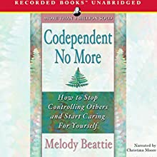 Codependent No More: How to Stop Controlling Others and Start Caring for Yourself Audiobook by Melody Beattie Narrated by Christina Moore