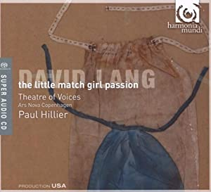 David Lang Little Match Girl Passion Theatre Of Voicespaul Hillier from Harmonia Mundi