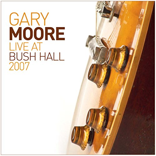Gary Moore - Live At Bush Hall 2007 - Zortam Music