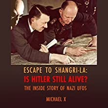 Escape to Shangri-La: Is Hitler Still Alive?: The Inside Story of Nazi UFOs (       UNABRIDGED) by Michael X Narrated by Nicholas Barker